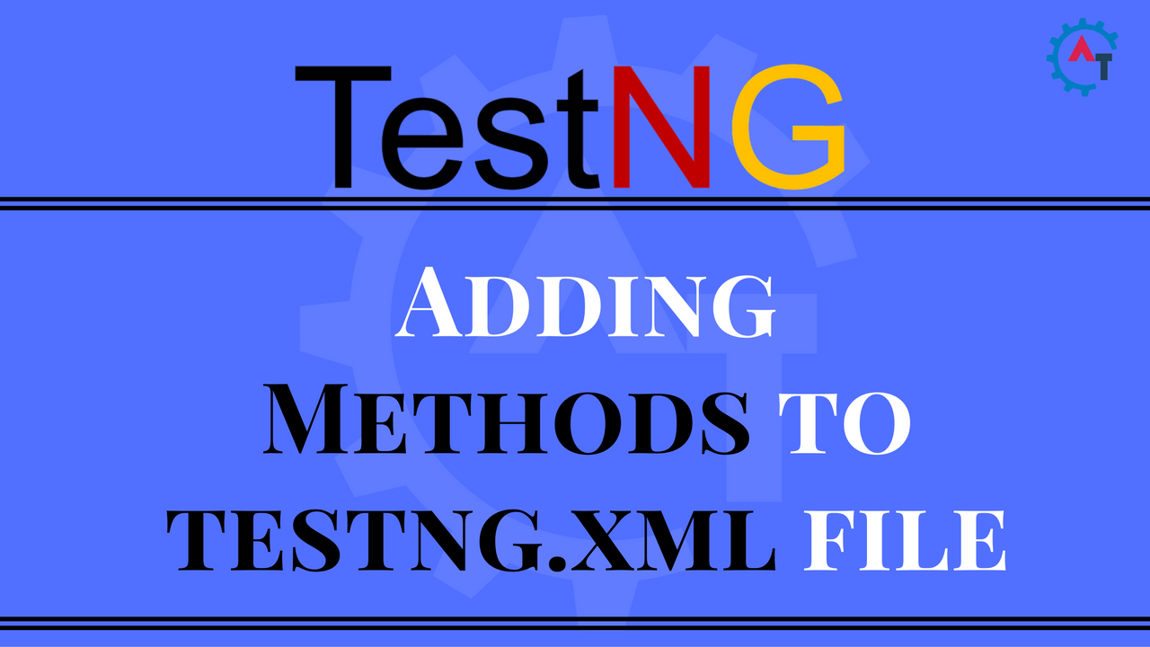 Adding Methods to testng.xml file