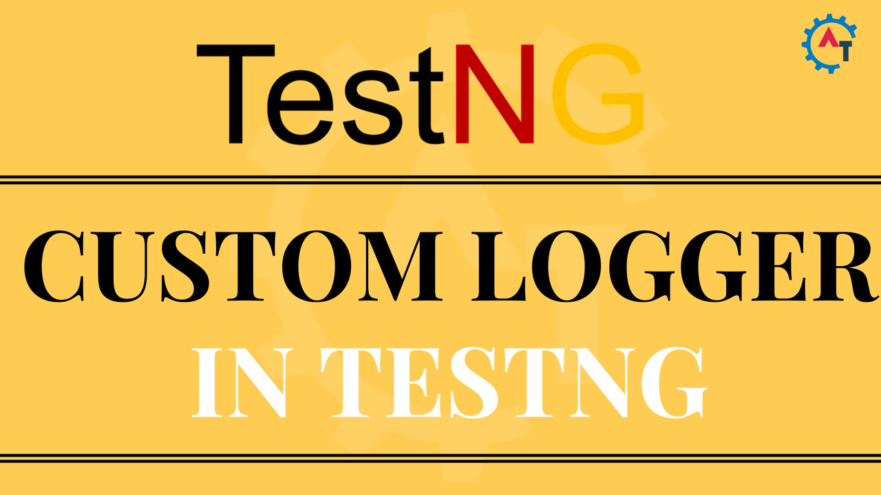 CUSTOM LOGGER IN TESTNG