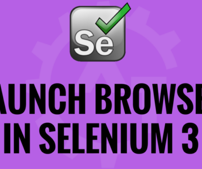 LAUNCH BROWSER IN SELENIUM 3