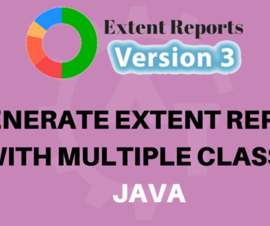 GENERATE EXTENT REPORT WITH MULTIPLE CLASSES JAVA